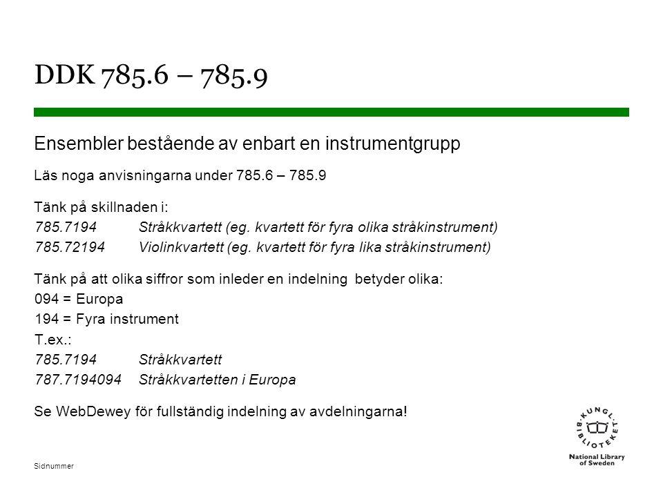 DDK 785.6 – 785.9 Ensembler bestående av enbart en instrumentgrupp