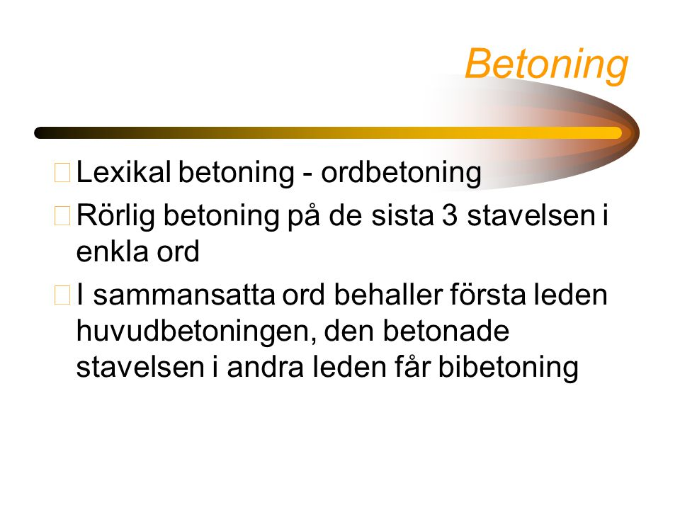 Betoning Lexikal betoning - ordbetoning
