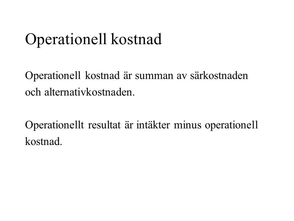 Operationell kostnad Operationell kostnad är summan av särkostnaden