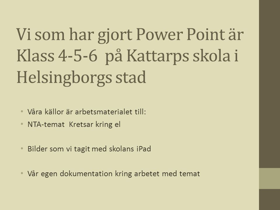 Vi som har gjort Power Point är Klass 4-5-6 på Kattarps skola i Helsingborgs stad