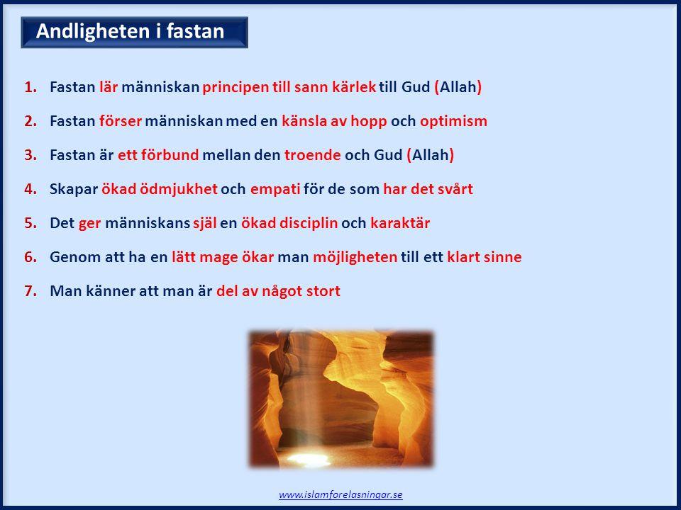 Andligheten i fastan Fastan lär människan principen till sann kärlek till Gud (Allah) Fastan förser människan med en känsla av hopp och optimism.