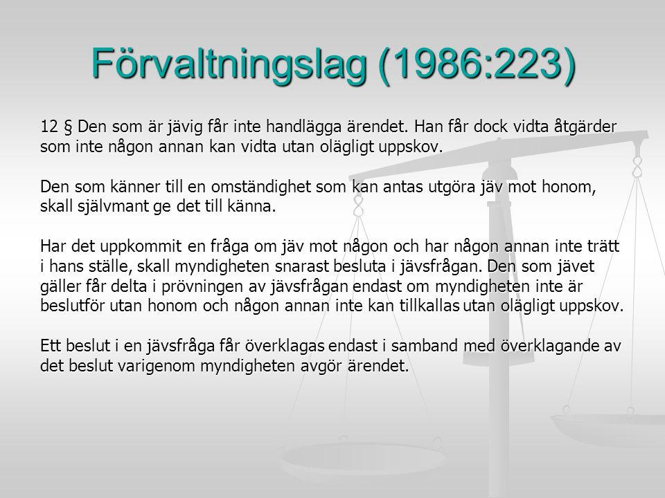 Förvaltningslag (1986:223) 12 § Den som är jävig får inte handlägga ärendet. Han får dock vidta åtgärder.