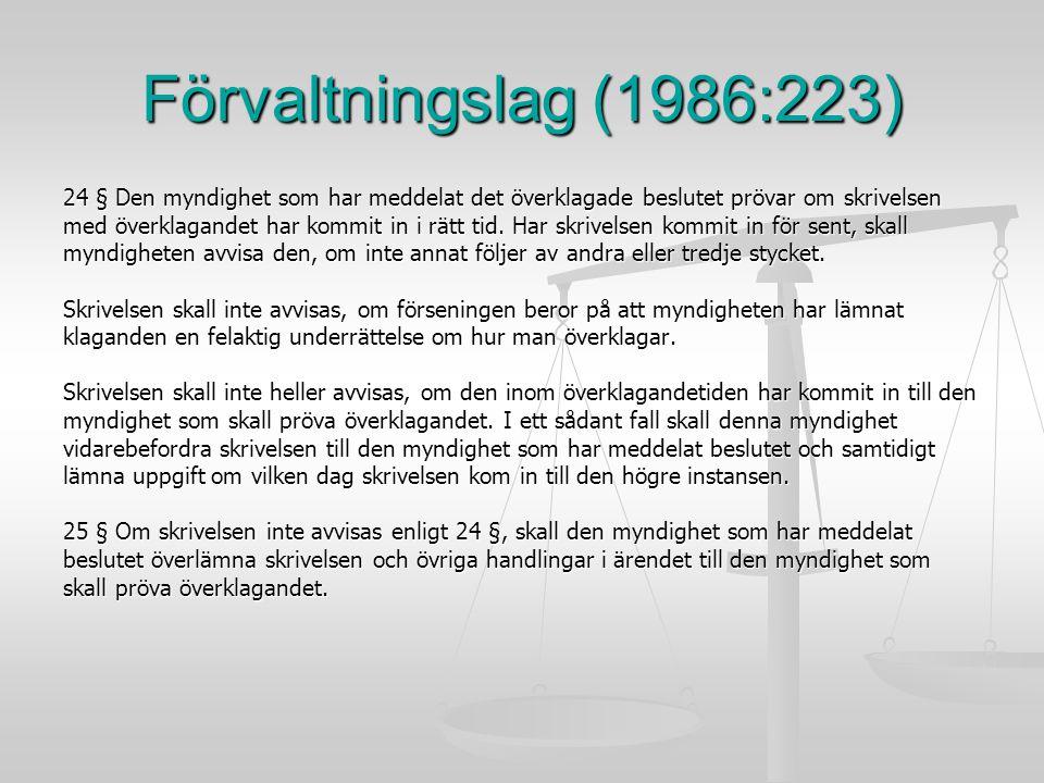 Förvaltningslag (1986:223) 24 § Den myndighet som har meddelat det överklagade beslutet prövar om skrivelsen.
