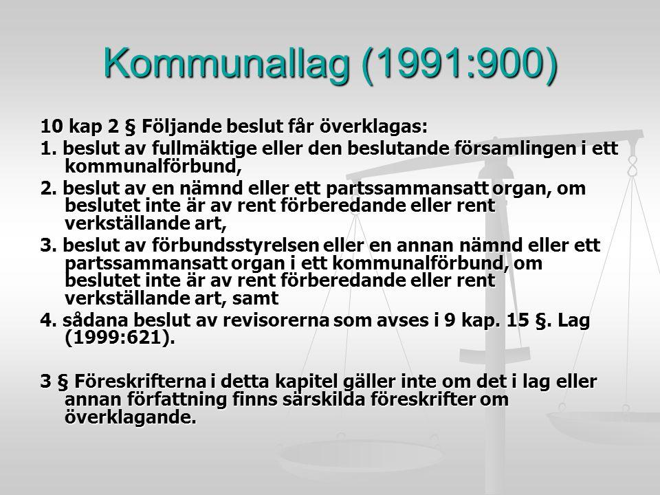 Kommunallag (1991:900) 10 kap 2 § Följande beslut får överklagas: