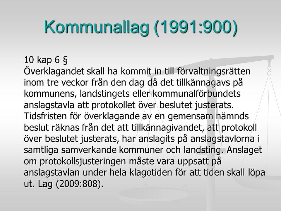 Kommunallag (1991:900) 10 kap 6 § Överklagandet skall ha kommit in till förvaltningsrätten. inom tre veckor från den dag då det tillkännagavs på.