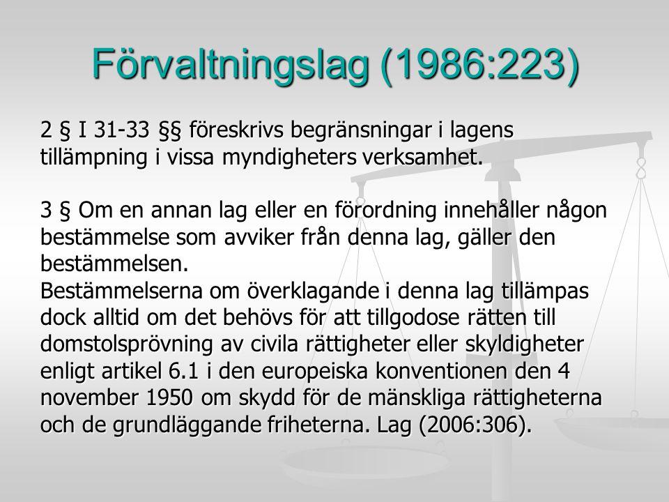Förvaltningslag (1986:223) 2 § I 31-33 §§ föreskrivs begränsningar i lagens. tillämpning i vissa myndigheters verksamhet.