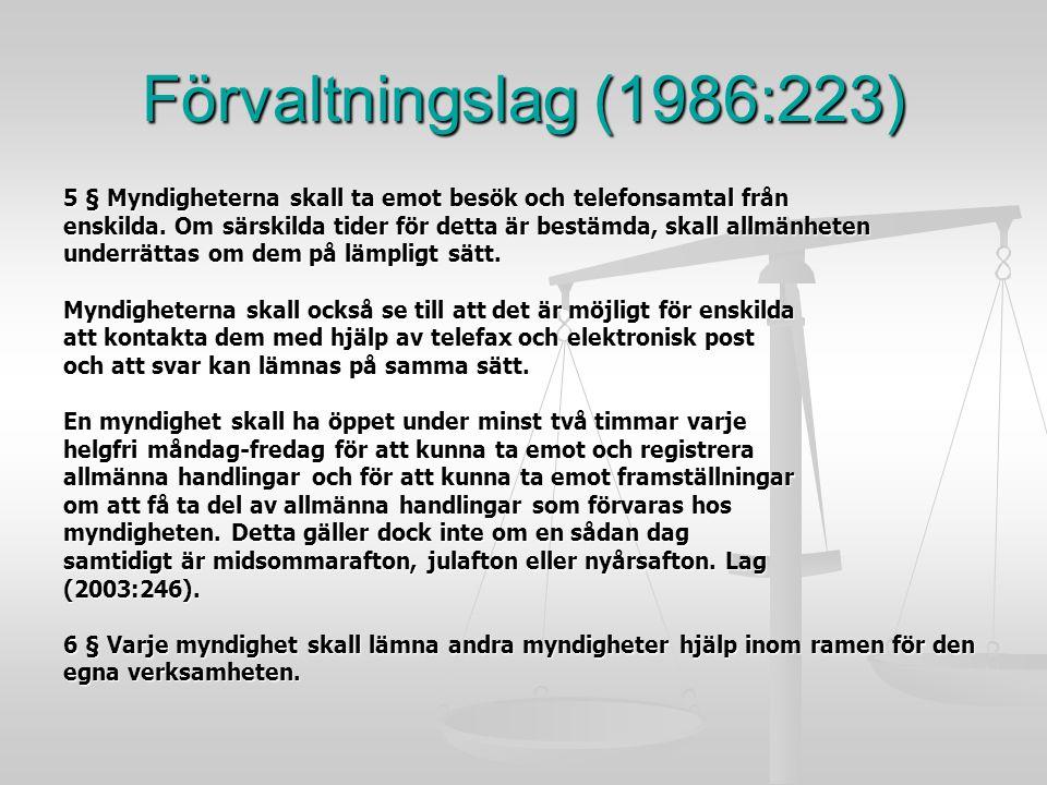Förvaltningslag (1986:223) 5 § Myndigheterna skall ta emot besök och telefonsamtal från.