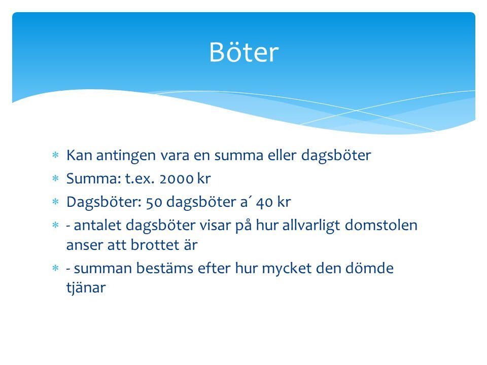 Böter Kan antingen vara en summa eller dagsböter Summa: t.ex. 2000 kr