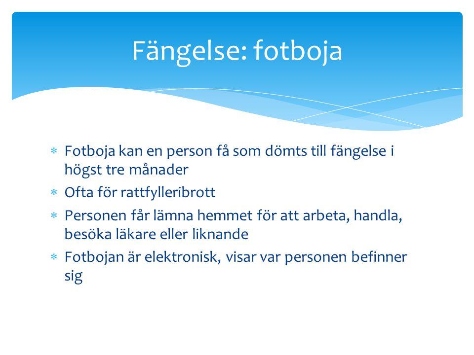 Fängelse: fotboja Fotboja kan en person få som dömts till fängelse i högst tre månader. Ofta för rattfylleribrott.