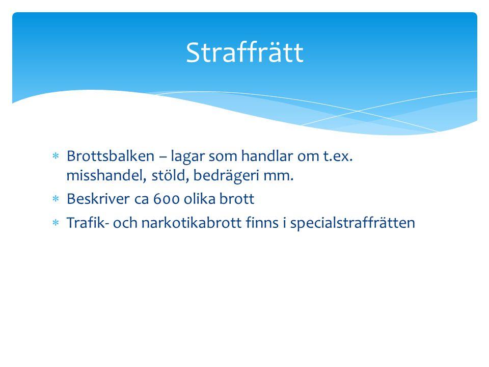 Straffrätt Brottsbalken – lagar som handlar om t.ex. misshandel, stöld, bedrägeri mm. Beskriver ca 600 olika brott.