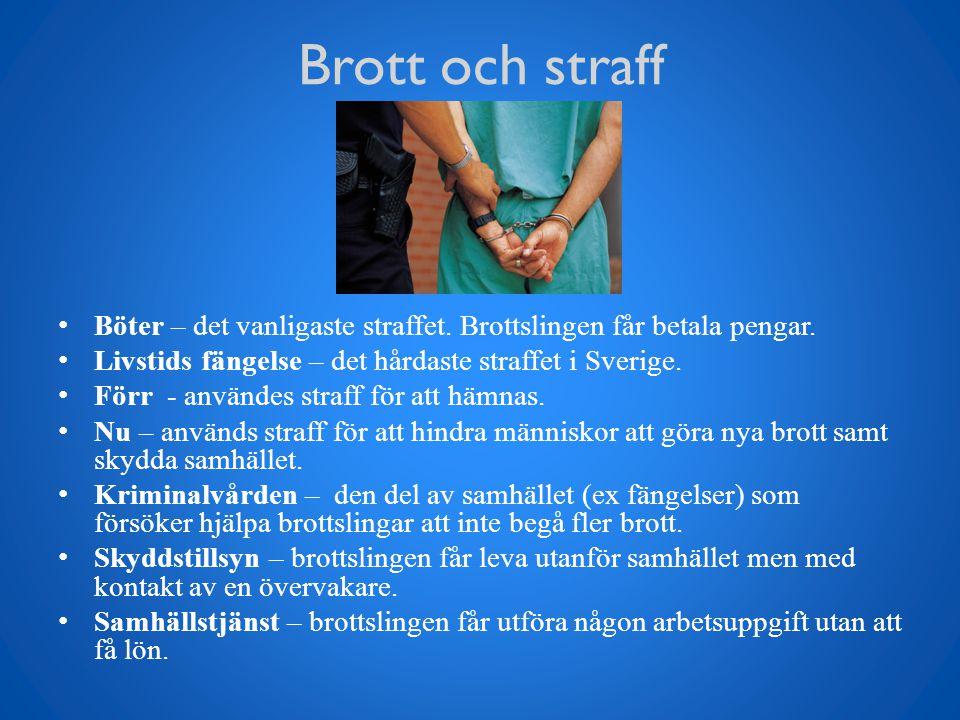 Brott och straff Böter – det vanligaste straffet. Brottslingen får betala pengar. Livstids fängelse – det hårdaste straffet i Sverige.