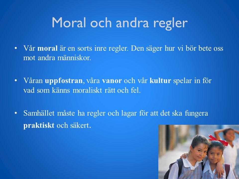 Moral och andra regler Vår moral är en sorts inre regler. Den säger hur vi bör bete oss mot andra människor.