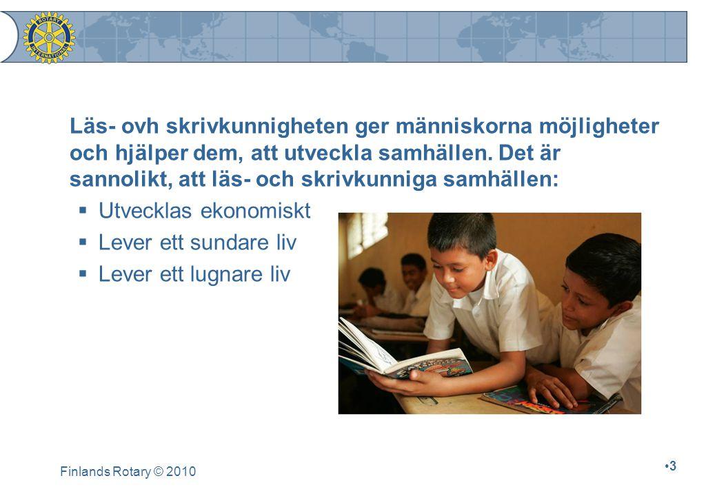 Läs- ovh skrivkunnigheten ger människorna möjligheter och hjälper dem, att utveckla samhällen. Det är sannolikt, att läs- och skrivkunniga samhällen: