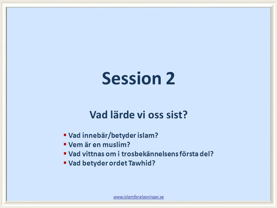 Session 2 Vad lärde vi oss sist Vad innebär/betyder islam
