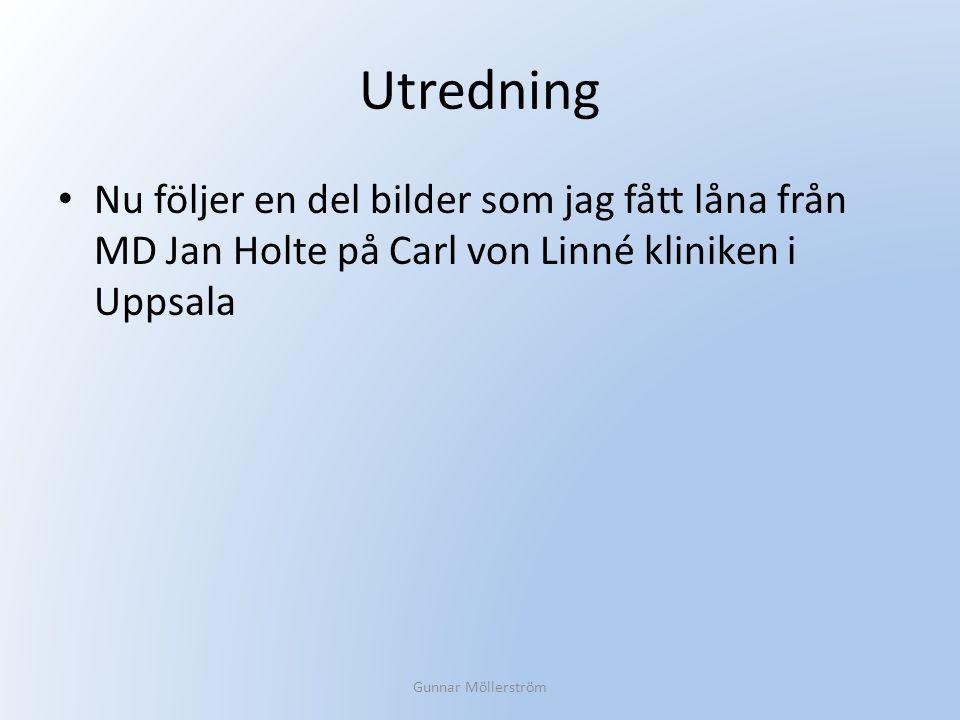 Utredning Nu följer en del bilder som jag fått låna från MD Jan Holte på Carl von Linné kliniken i Uppsala.