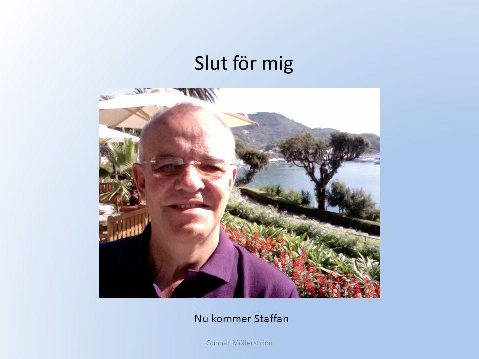 Slut för mig Nu kommer Staffan Gunnar Möllerström