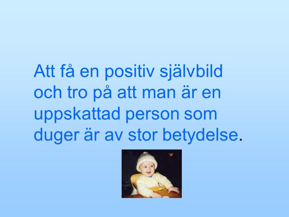 Att få en positiv självbild och tro på att man är en uppskattad person som duger är av stor betydelse.