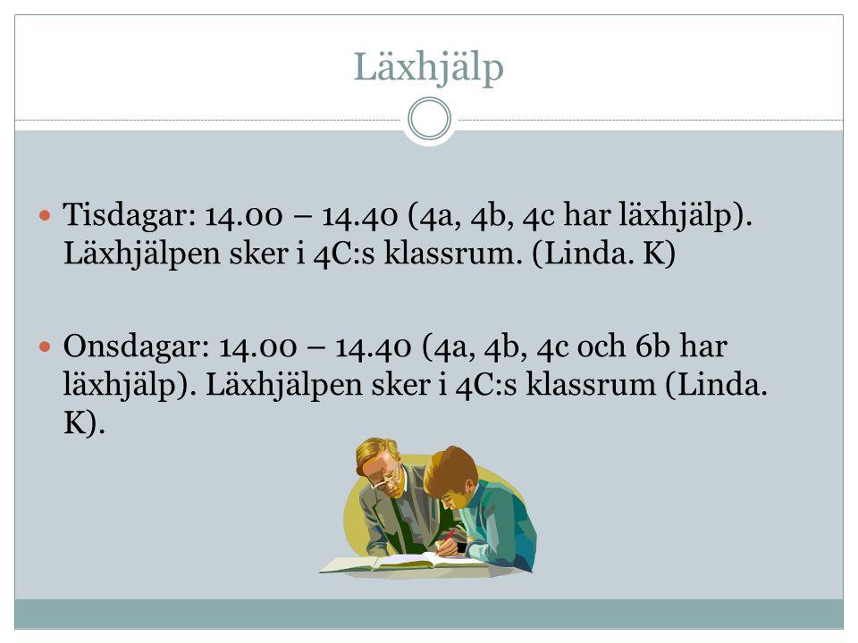 Läxhjälp Tisdagar: 14.00 – 14.40 (4a, 4b, 4c har läxhjälp). Läxhjälpen sker i 4C:s klassrum. (Linda. K)
