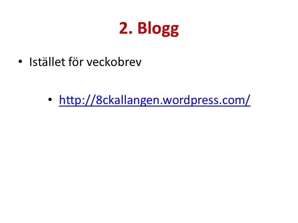 2. Blogg Istället för veckobrev http://8ckallangen.wordpress.com/