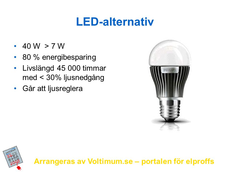 LED-alternativ 40 W > 7 W 80 % energibesparing