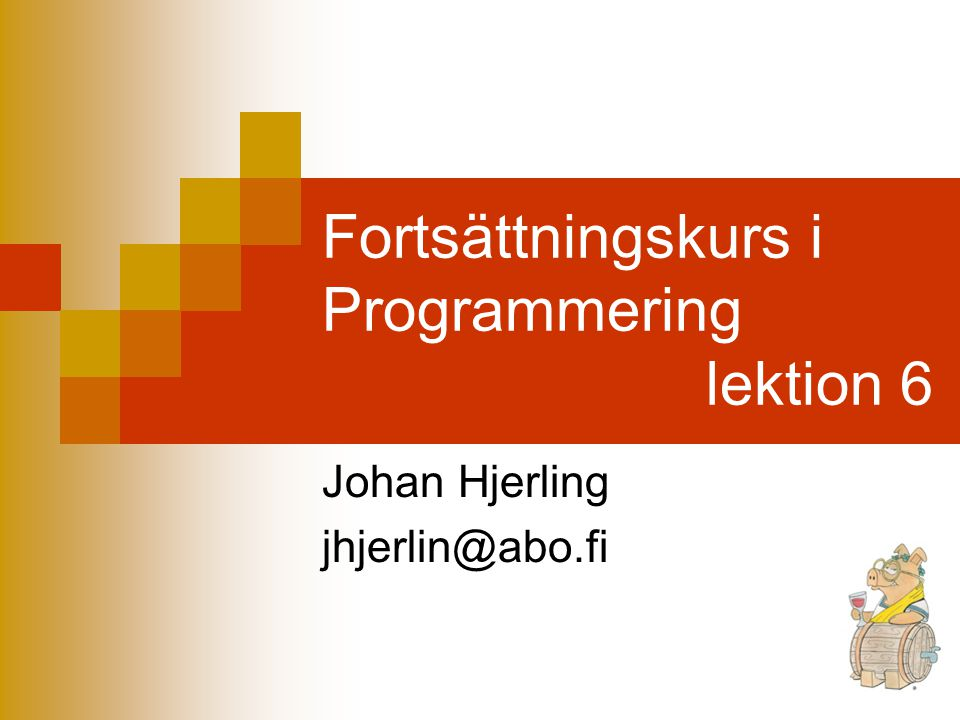 Fortsättningskurs i Programmering lektion 6