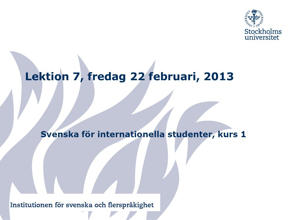Lektion 7, fredag 22 februari, 2013