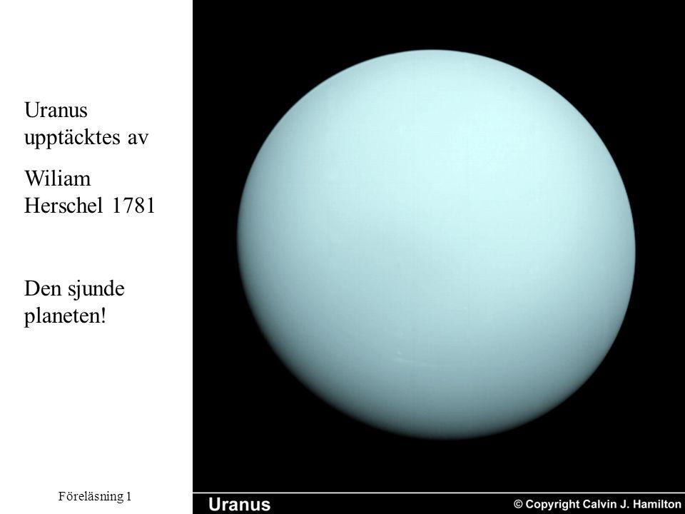 Uranus upptäcktes av Wiliam Herschel 1781 Den sjunde planeten!