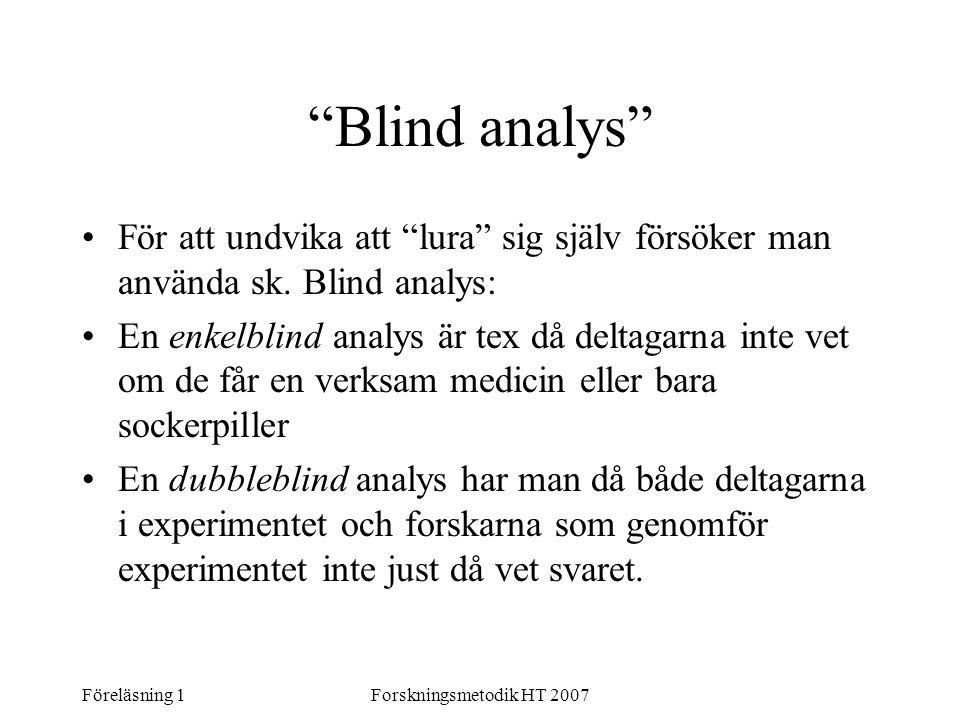 Blind analys För att undvika att lura sig själv försöker man använda sk. Blind analys: