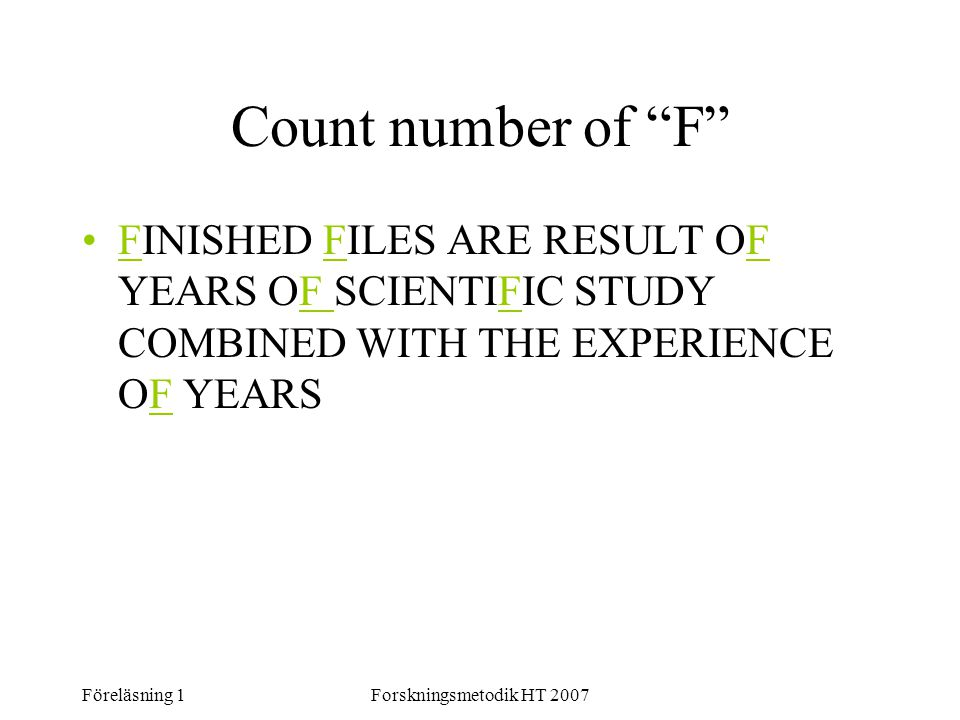 Count number of F FINISHED FILES ARE RESULT OF YEARS OF SCIENTIFIC STUDY COMBINED WITH THE EXPERIENCE OF YEARS.