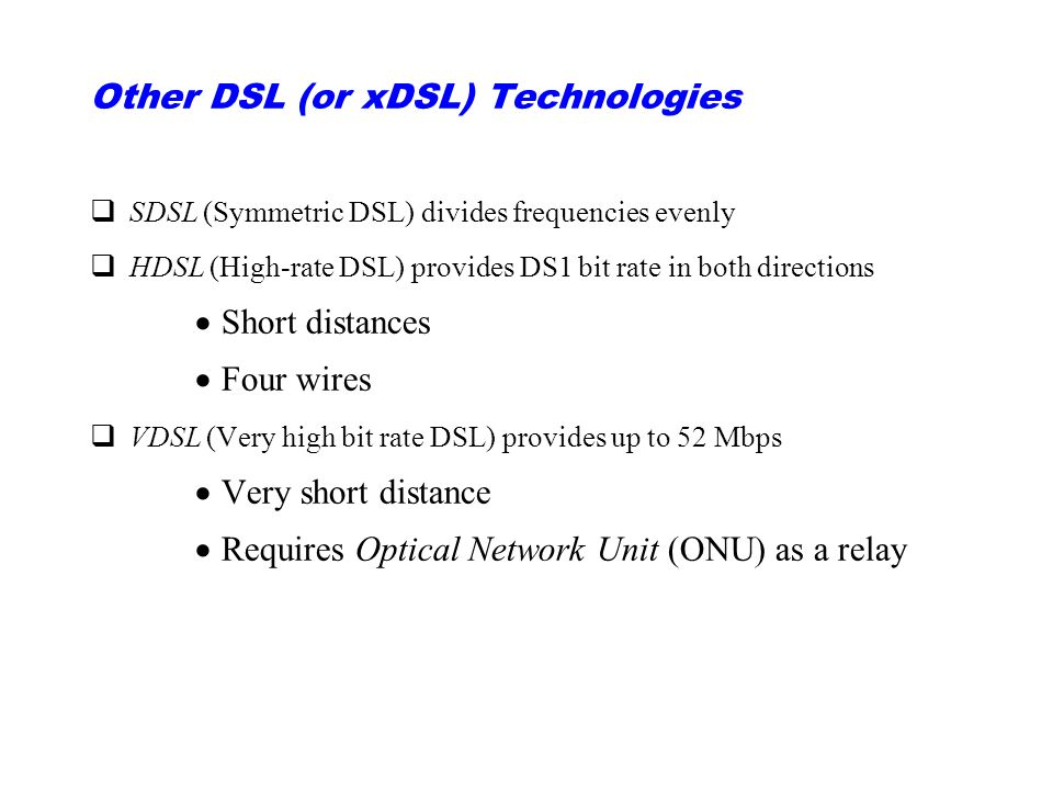 Other DSL (or xDSL) Technologies