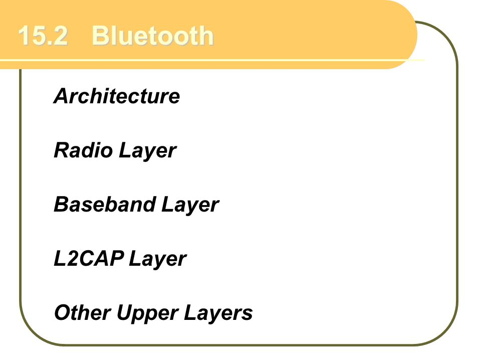 15.2 Bluetooth Architecture Radio Layer Baseband Layer L2CAP Layer