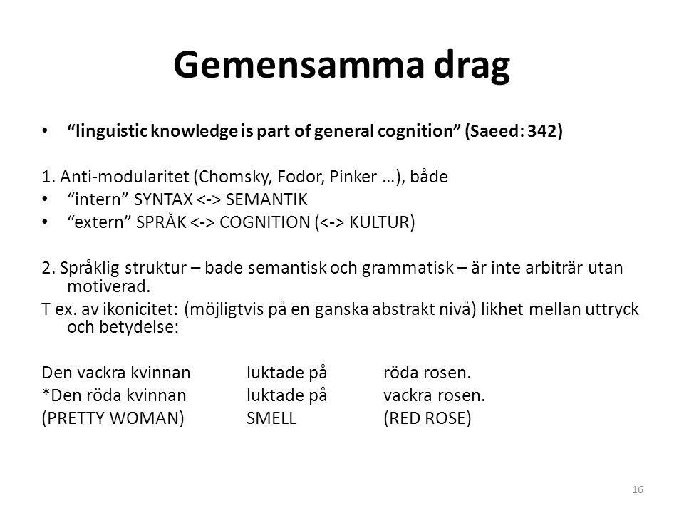 Gemensamma drag linguistic knowledge is part of general cognition (Saeed: 342) 1. Anti-modularitet (Chomsky, Fodor, Pinker …), både.