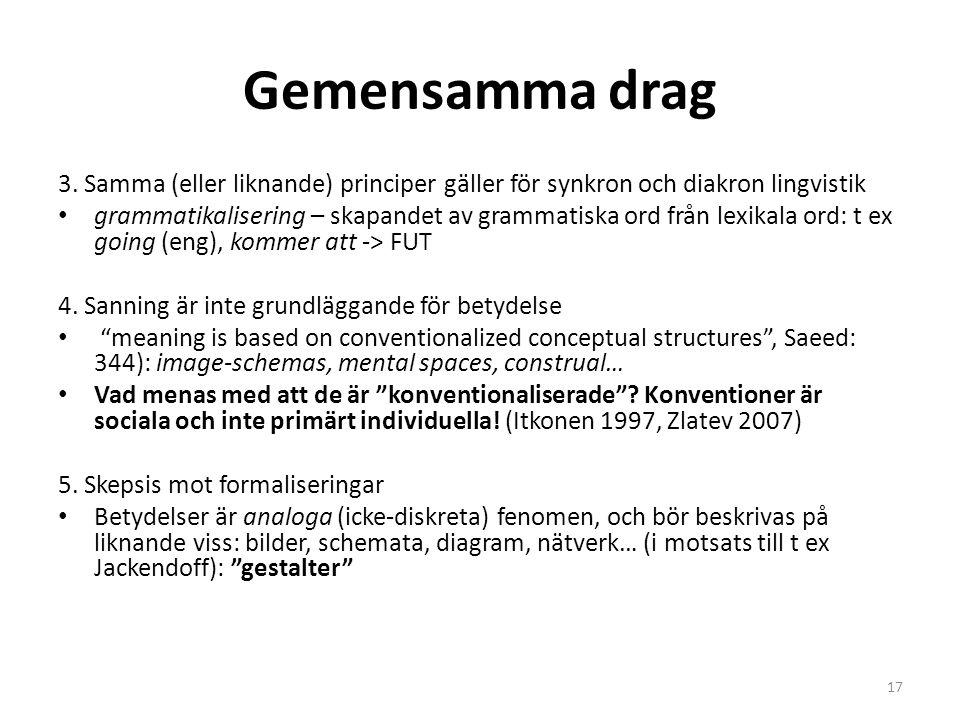 Gemensamma drag 3. Samma (eller liknande) principer gäller för synkron och diakron lingvistik.