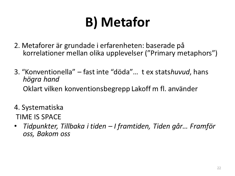 B) Metafor 2. Metaforer är grundade i erfarenheten: baserade på korrelationer mellan olika upplevelser ( Primary metaphors )