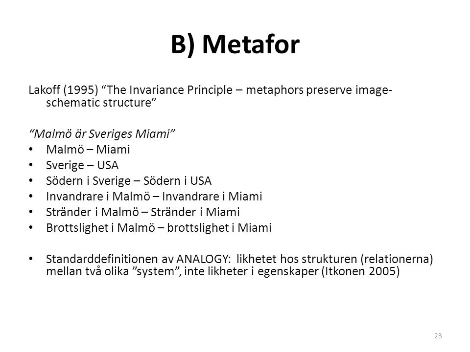 B) Metafor Lakoff (1995) The Invariance Principle – metaphors preserve image-schematic structure Malmö är Sveriges Miami