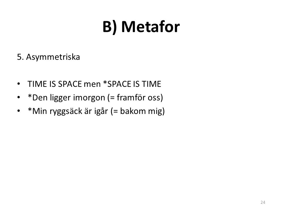 B) Metafor 5. Asymmetriska TIME IS SPACE men *SPACE IS TIME