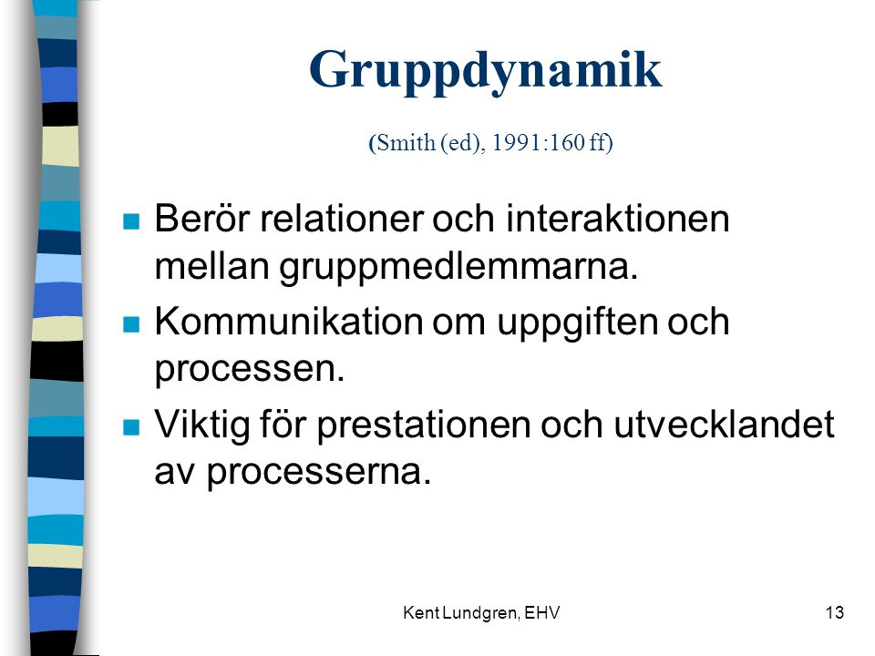 Gruppdynamik (Smith (ed), 1991:160 ff)