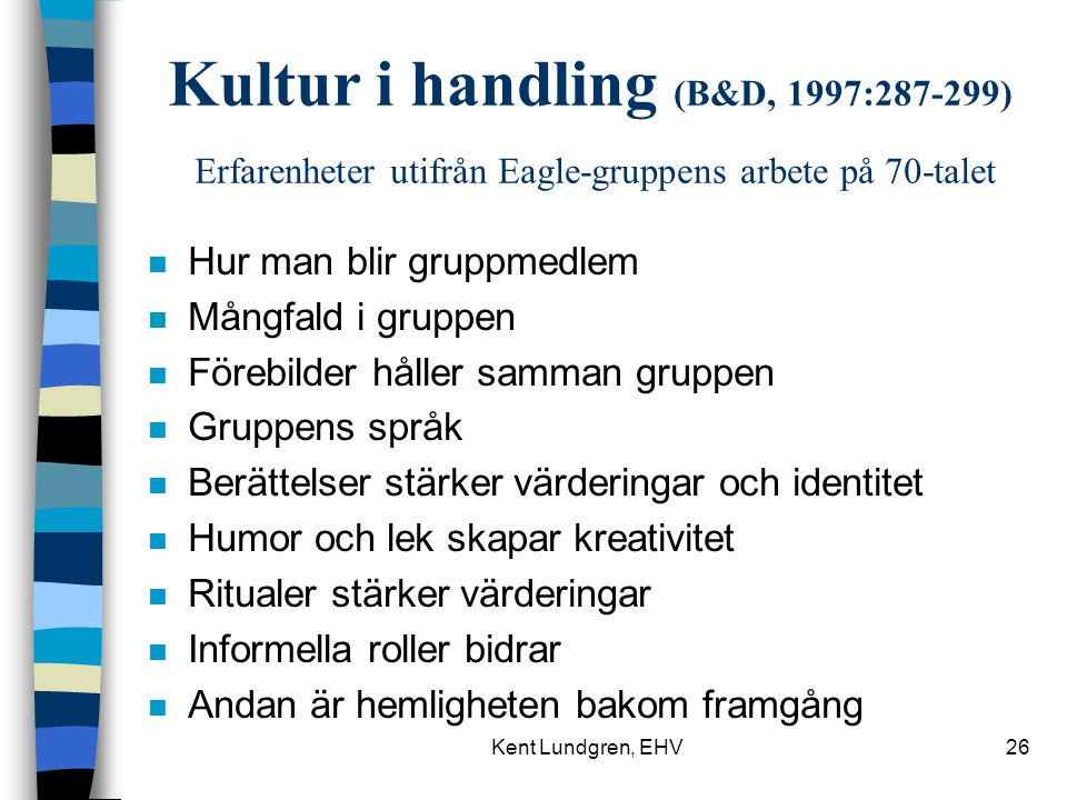 Kultur i handling (B&D, 1997:287-299) Erfarenheter utifrån Eagle-gruppens arbete på 70-talet