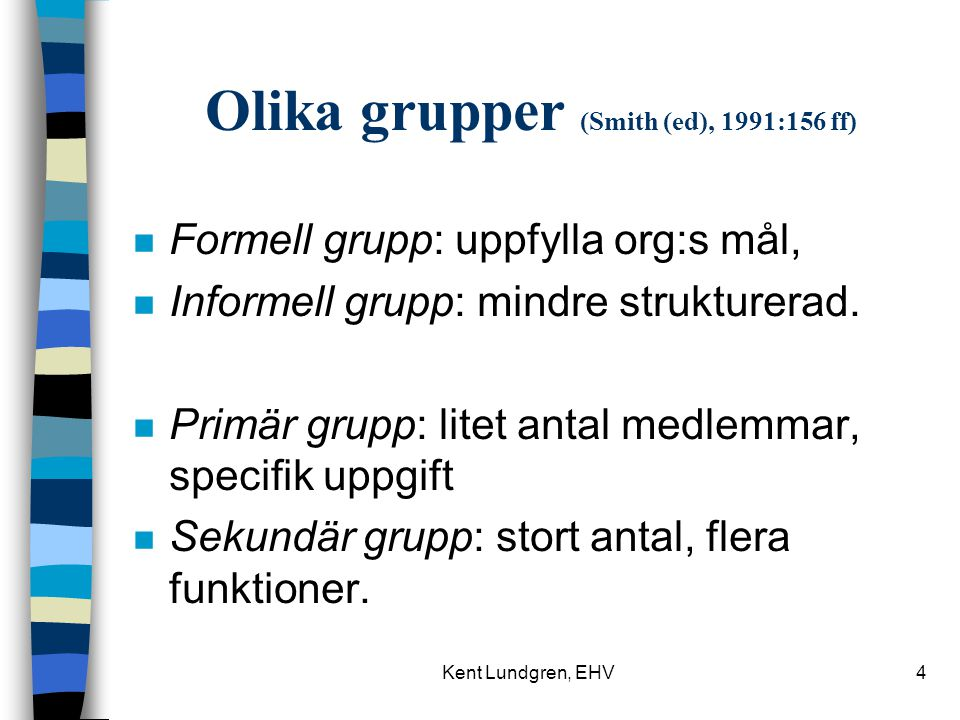 Olika grupper (Smith (ed), 1991:156 ff)