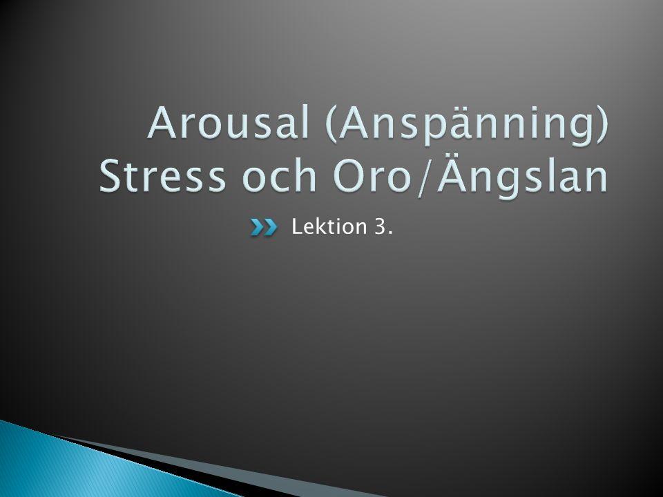 Arousal (Anspänning) Stress och Oro/Ängslan