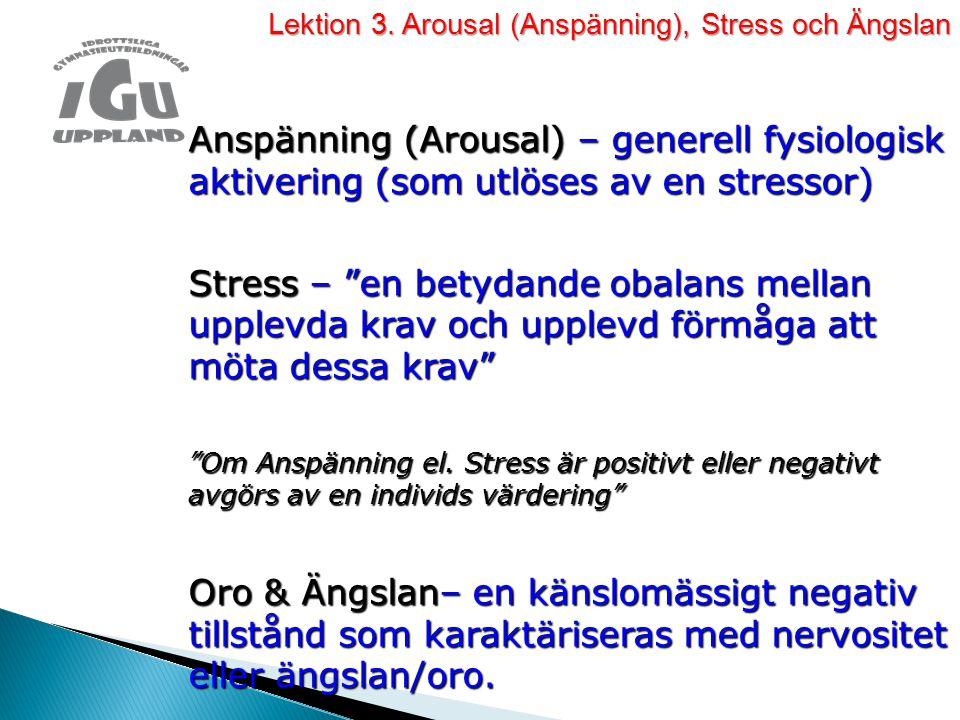 Lektion 3. Arousal (Anspänning), Stress och Ängslan