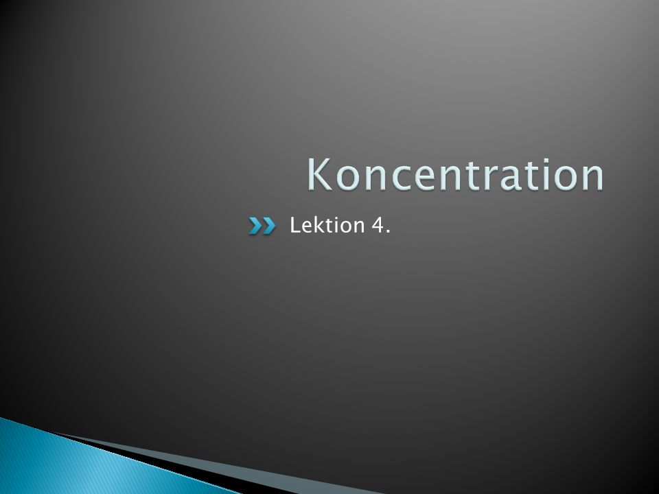 Koncentration Lektion 4.
