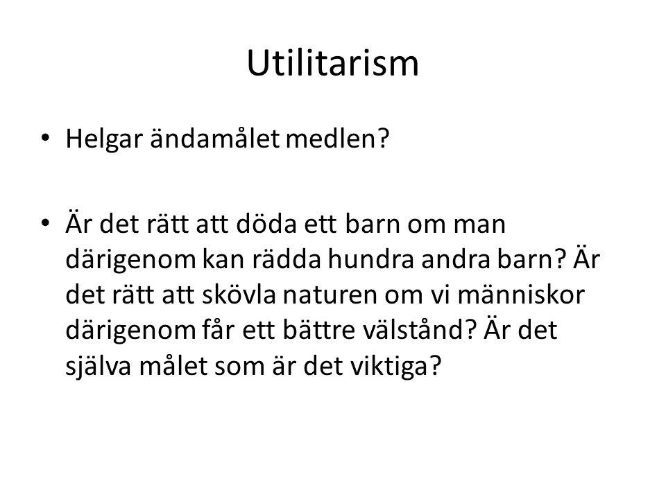 Utilitarism Helgar ändamålet medlen