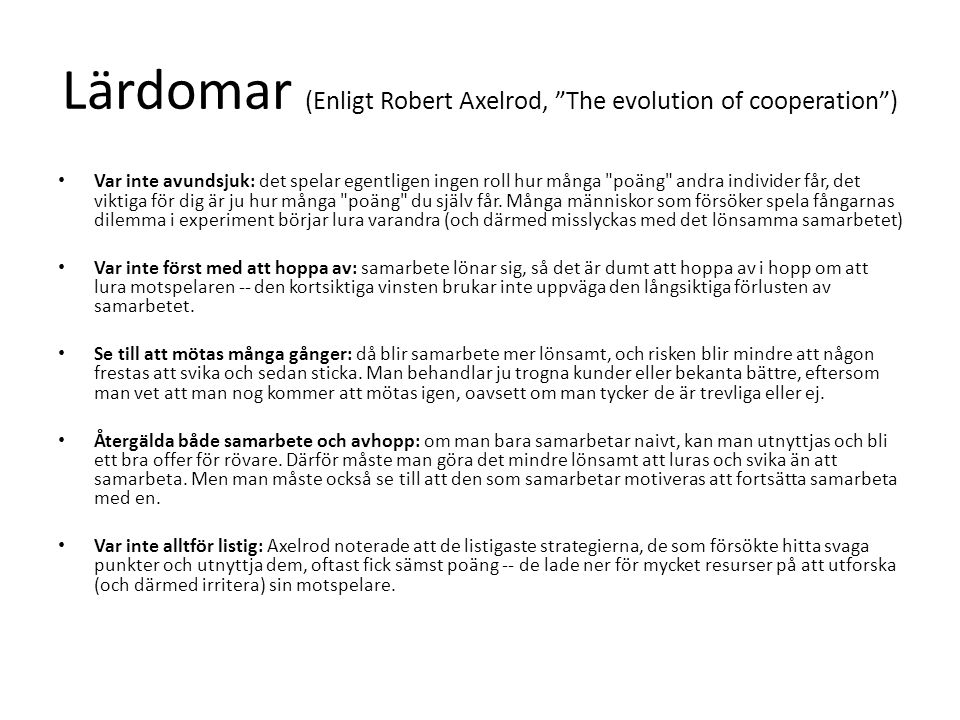 Lärdomar (Enligt Robert Axelrod, The evolution of cooperation )