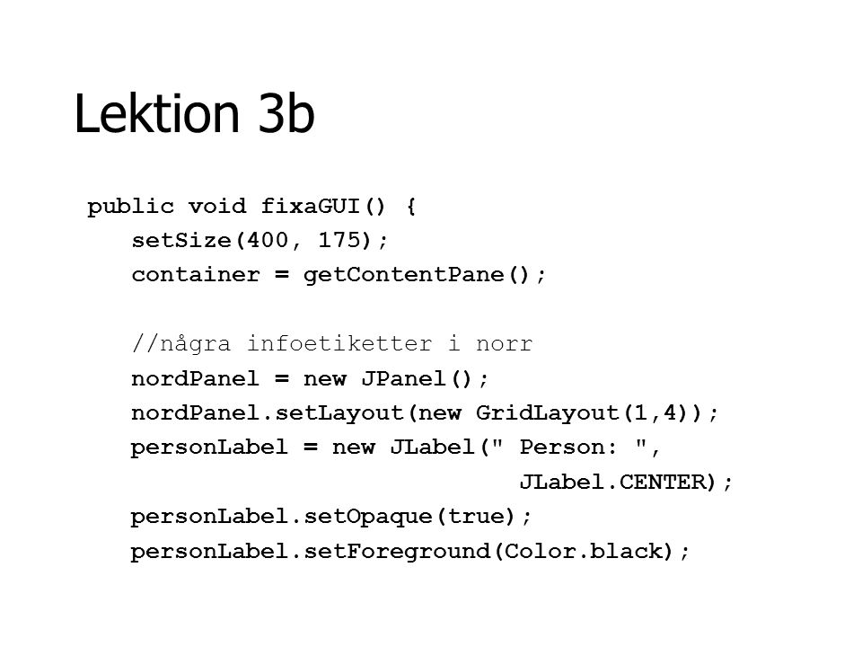 Lektion 3b public void fixaGUI() { setSize(400, 175);