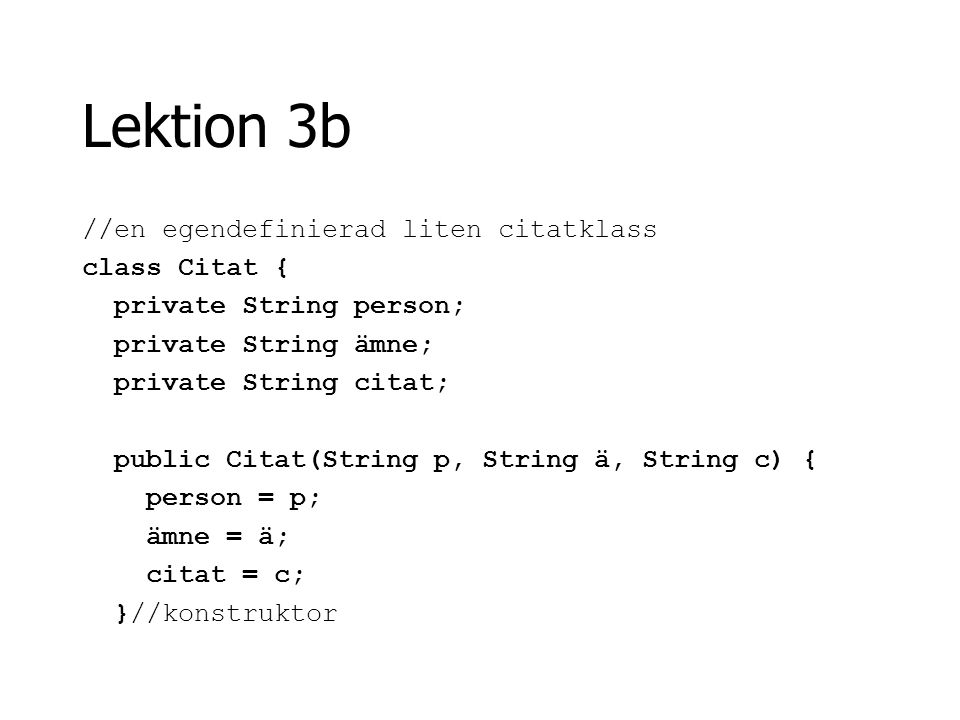 Lektion 3b //en egendefinierad liten citatklass class Citat {