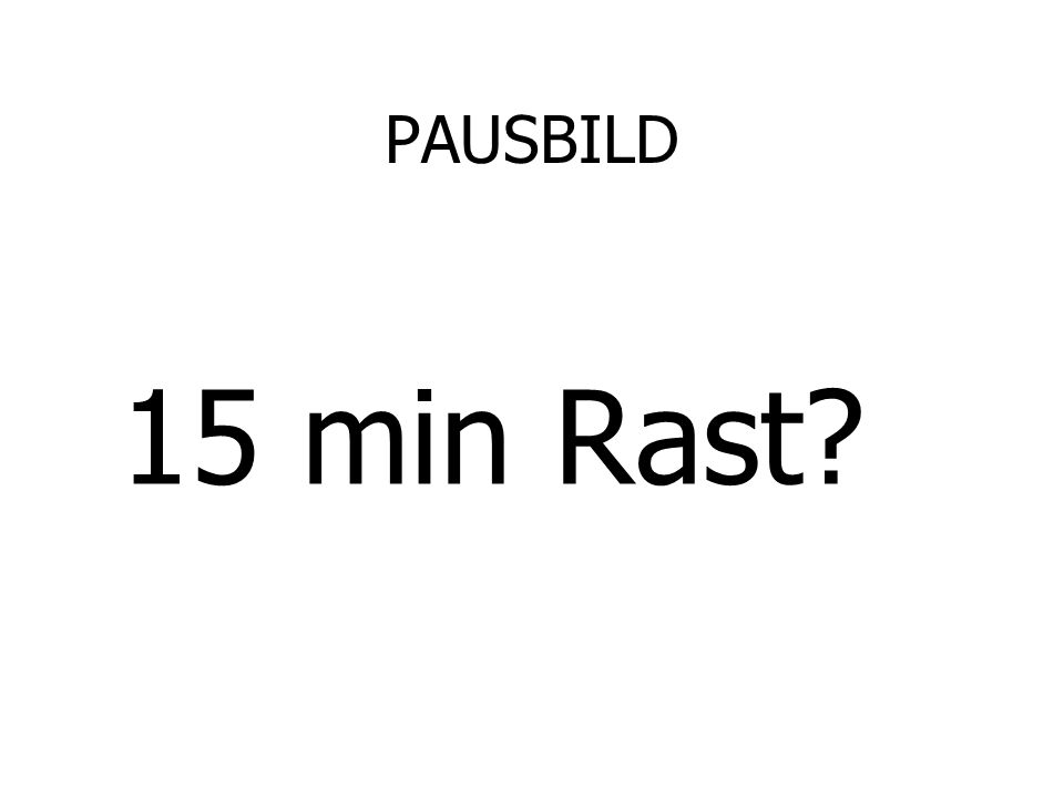 PAUSBILD 15 min Rast