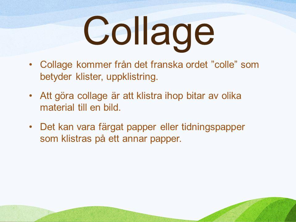 Collage Collage kommer från det franska ordet colle som betyder klister, uppklistring.