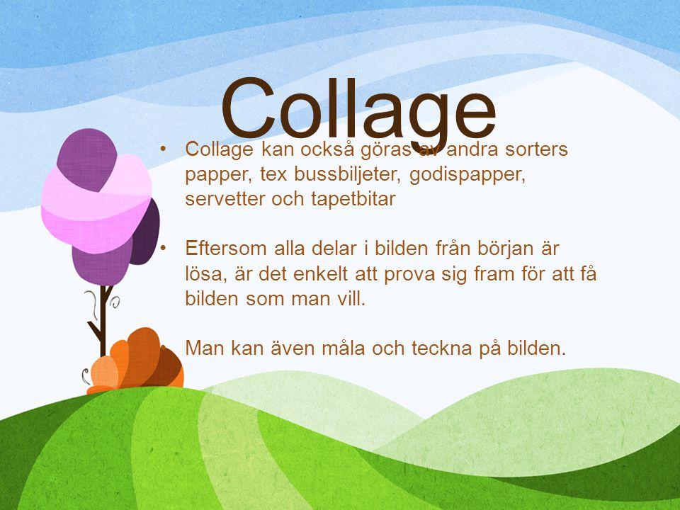 Collage Collage kan också göras av andra sorters papper, tex bussbiljeter, godispapper, servetter och tapetbitar.