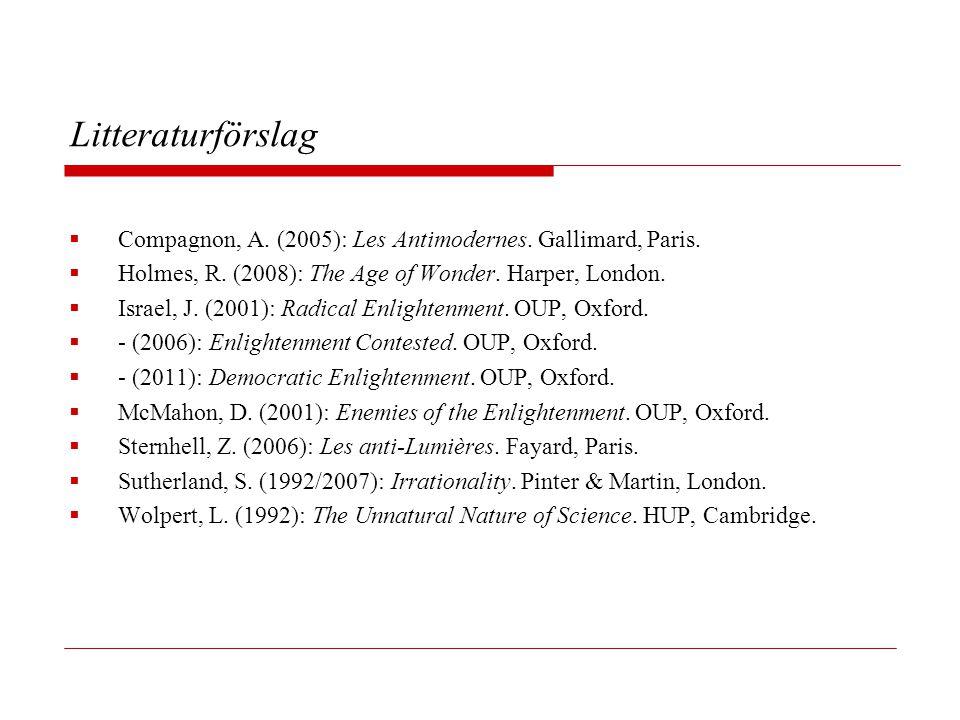 Litteraturförslag Compagnon, A. (2005): Les Antimodernes. Gallimard, Paris. Holmes, R. (2008): The Age of Wonder. Harper, London.
